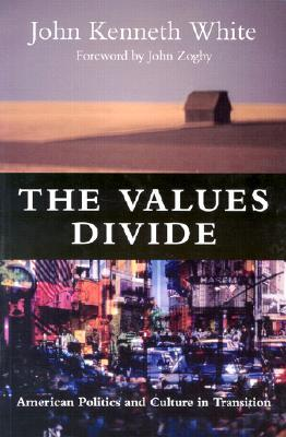 The Values Divide: American Politics and Culture in Transition  by  John Kenneth White