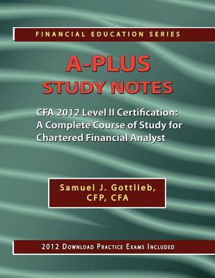 A-Plus Study Notes for 2012 Cfa Level II Certification Samuel J. Gottlieb