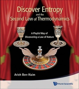 Discover Entropy and the Second Law of Thermodynamics: A Playful Way of Discovering a Law of Nature  by  Arieh Ben-Naim