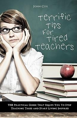 Terrific Tips for Tired Teachers  by  John Cox