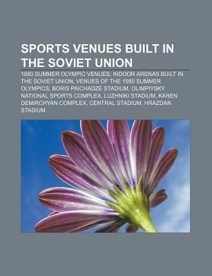 Sports Venues Built in the Soviet Union: 1980 Summer Olympic Venues, Indoor Arenas Built in the Soviet Union Source Wikipedia