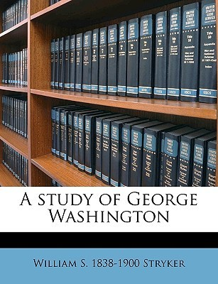 A Study of George Washington  by  William Scudder Stryker