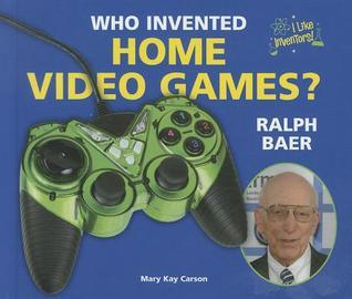 Who Invented Home Video Games? Ralph Baer  by  Mary Kay Carson