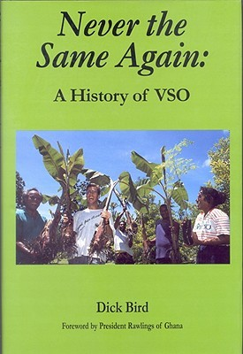 Never the Same Again: A History of VSO Dick Bird