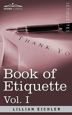 Book of Etiquette, Vol. I (in 2 Volumes)  by  Lillian Eichler