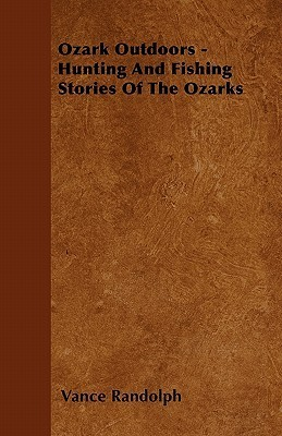 Ozark Outdoors - Hunting And Fishing Stories Of The Ozarks  by  Vance Randolph