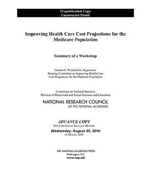 Improving Health Care Cost Projections for the Medicare Population: Summary of a Workshop Steering Committee on Improving Health C