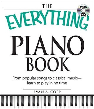 The Everything Piano Book with CD: From Popular Songs to Clasical Music - Learn to Play in No Time  by  Evan A. Copp