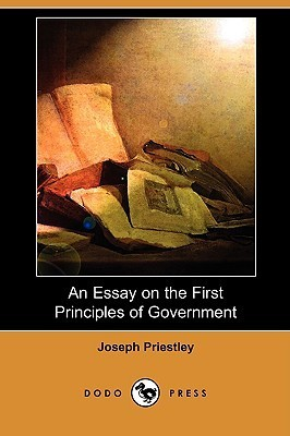 An Essay on the First Principles of Government Joseph Priestley
