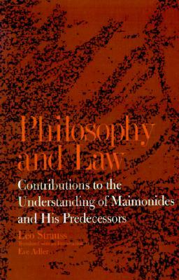 Philosophy and Law: Contributions to the Understanding of Maimonides and His Predecessors  by  Leo Strauss