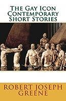The Gay Icon Contemporary Short Stories Robert Joseph Greene