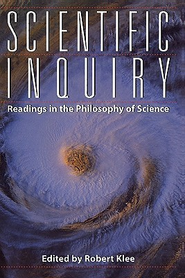 Scientific Inquiry: Readings in the Philosophy of Science  by  Robert Klee