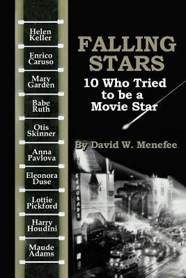 Falling Stars: 10 Who Tried to Be a Movie Stars  by  David W. Menefee