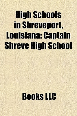 High Schools in Shreveport, Louisiana: Captain Shreve High School Books LLC