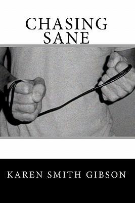 Chasing Sane  by  Karen Smith Gibson