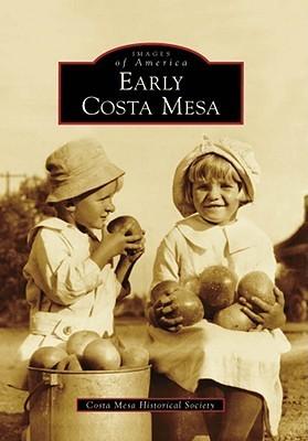 Early Costa Mesa Costa Mesa Historical Society