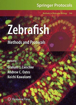Zebrafish: Methods and Protocols  by  Graham J. Lieschke