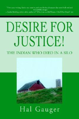 Desire for Justice!: The Indian Who Died in a Silo Hal Gauger