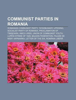 Communist Parties in Romania: Romanian Communist Party, Tatarbunary Uprising, Socialist Party of Romania, Proclamation of Timi Oara Source Wikipedia
