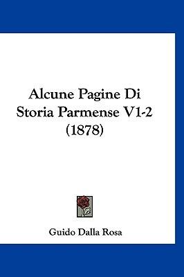 Alcune Pagine Di Storia Parmense V1-2 (1878) Guido Dalla Rosa