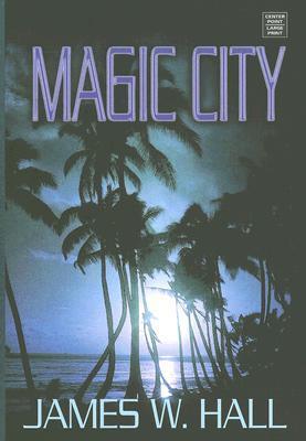 Magic City  by  James W. Hall