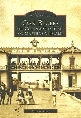 Oak Bluffs: The Cottage City Years on Marthas Vineyard Peter A.  Jones