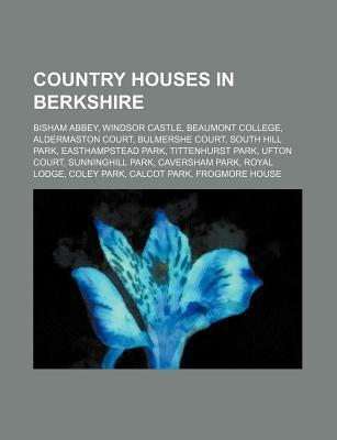 Country Houses in Berkshire: Bisham Abbey, Windsor Castle, Beaumont College, Aldermaston Court, Bulmershe Court, South Hill Park Source Wikipedia