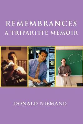 Remembrances a Tripartite Memoir  by  Donald Niemand