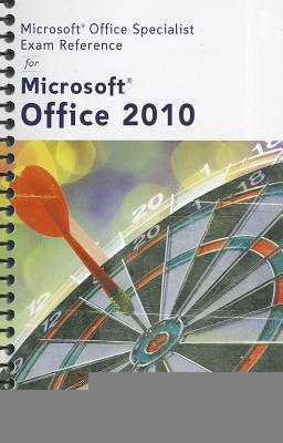 Microsoft Office Specialist Exam Reference for Microsoft Office 2010  by  Course Technology