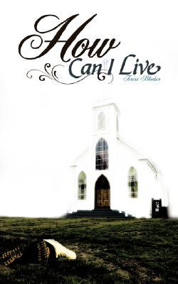 How Can I Live  by  Teresa Blocker