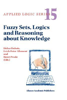 Fuzzy Sets, Logics and Reasoning about Knowledge (APPLIED LOGIC SERIES Volume 15) (Applied Logic Series)  by  Didier Dubois