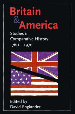 Britain and America: Studies in Comparative History, 1760–1970 David Englander