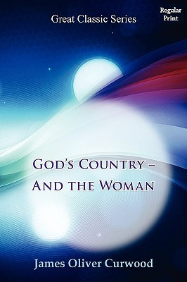 Gods Country [__ and the Woman  by  James Oliver Curwood