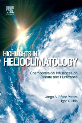 Highlights in Helioclimatology: Cosmophysical Influences on Climate and Hurricanes  by  Jorge A. Pérez-Peraza