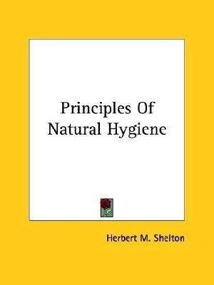Principles of Natural Hygiene Herbert M. Shelton