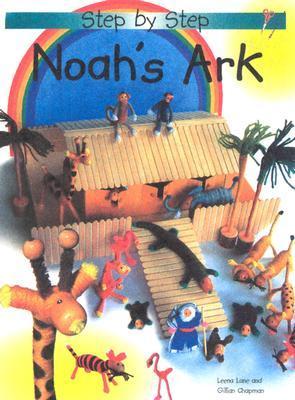Noah s Ark: Step-By-Step  by  Leena Lane