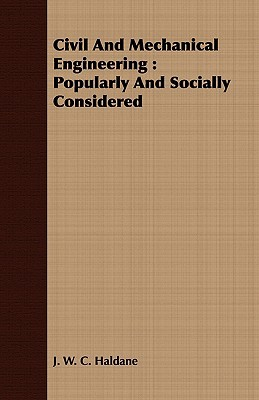 Civil and Mechanical Engineering: Popularly and Socially Considered J. W. C. Haldane