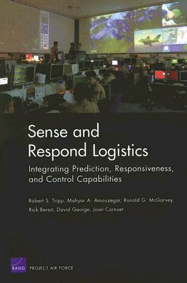 Sense and Respond Logistics: Integrating Prediction, Responsiveness, and Control Capabilities  by  Robert S. Tripp