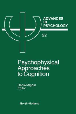 Psychophysical Approaches to Cognition  by  D. Algom