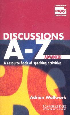 Discussions A-Z Advanced: A Resource Book of Speaking Activities Adrian Wallwork