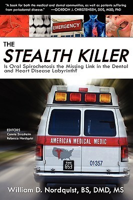 The Stealth Killer: Is Oral Spirochetosis the Missing Link in the Dental and Heart Disease Labyrinth?  by  William D. Nordquist