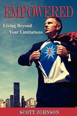 Empowered: Living Beyond Limitations Scott Johnson