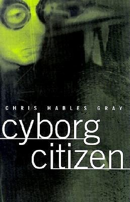 Cyborg Citizen  by  Chris Habl Gray