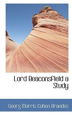 Lord Beaconsfield: A Study Georg Brandes