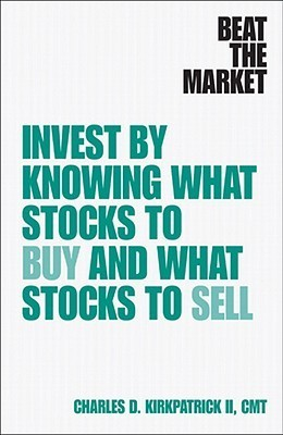 Beat the Market: Know When to Buy and When to Sell to Take the Guesswork out of Investing  by  Charles D. Kirkpatrick II