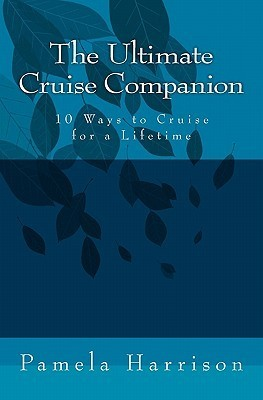 The Ultimate Cruise Companion: 10 Ways to Cruise for a Lifetime  by  Pamela Harrison