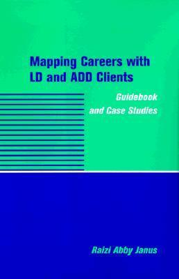 Mapping Careers with LD and Add Clients: Guidebook and Case Studies Raizi-Shoop Janus