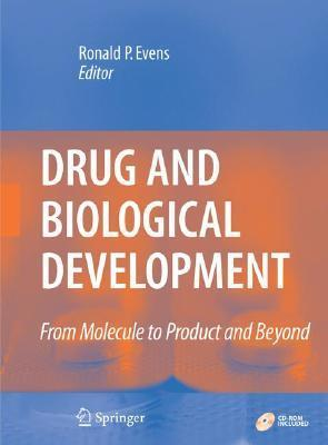 Drug and Biological Development: From Molecule to Product and Beyond [With CDROM]  by  Ronald P. Evens