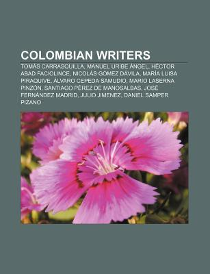 Colombian Writers: Tom?s Carrasquilla, Manuel Uribe Ngel, H Ctor Abad Faciolince, Nicol?s G Mez D Vila, Mar a Luisa Piraquive Source Wikipedia