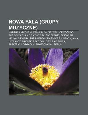 Nowa Fala (Grupy Muzyczne): Martha and the Muffins, Blondie, Wall of Voodoo, the B-52s, Clan of Xymox, Bijelo Dugme, Ekatarina Velika  by  Source Wikipedia